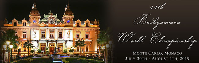 44th Backgammon World Championship, Hotel Fairmont Monte Carlo, 12 Avenue des Spélugues, MC-98000 Monte-Carlo, Monaco: July 30 - August 4, 2019.