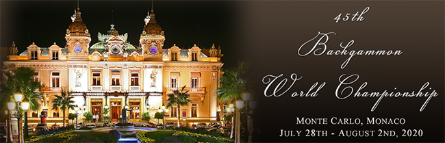 45th Backgammon World Championship, Hotel Fairmont Monte Carlo, 12 Avenue des Spélugues, MC-98000 Monte-Carlo, Monaco: July 28 - August 2, 2020.