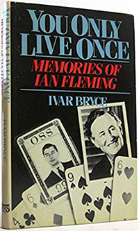 You Only Live Once: Memories of Ivar Bryce (1906-1985) & Ian Fleming (1908-1964).