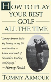 How to Play Your Best Golf All the Time by Tommy Armour.