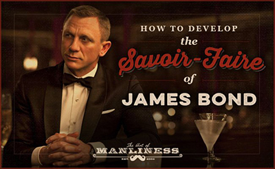 How to Develop the Savoir-Faire of James Bond.