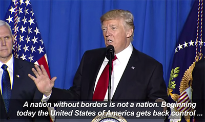 Donald Trump says on January 25, 2017: 'A nation without borders is not a nation'.